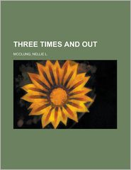 Three Times And Out - Nellie L. Mcclung