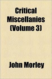 Critical Miscellanies (Volume 3) - John Morley