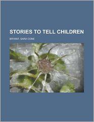 Stories To Tell Children - Sara Cone Bryant