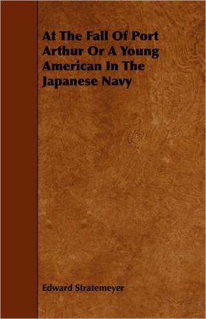 At The Fall Of Port Arthur Or A Young American In The Japanese Navy
