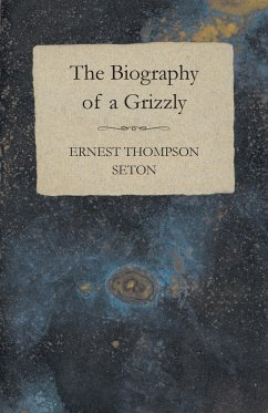 The Biography of a Grizzly - Seton, Ernest Thompson