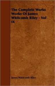 The Complete Works Works of James Whitcomb Riley - Vol IX - James Whitcomb Riley