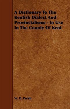 A Dictionary To The Kentish Dialect And Provincialisms - In Use In The County Of Kent - Parish, W. D.