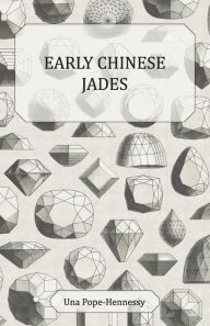 Early Chinese Jades - Una Pope-Hennessy