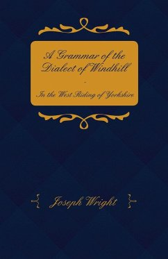 A Grammar of the Dialect of Windhill - In the West Riding of Yorkshire - Wright, Joseph