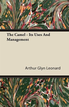 The Camel - Its Uses and Management - Leonard, Arthur Glyn