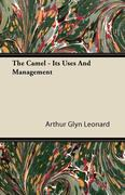 Leonard, Arthur Glyn: The Camel - Its Uses and Management