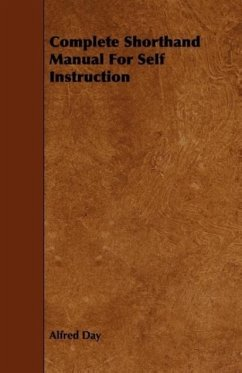 Complete Shorthand Manual for Self Instruction - Day, Alfred
