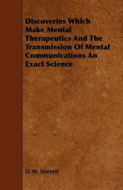 Discoveries Which Make Mental Therapeutics And The Transmission Of Mental Communications An Exact Science - Starrett, D. W.