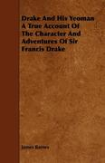 Barnes, James: Drake And His Yeoman A True Account Of The Character And Adventures Of Sir Francis Drake