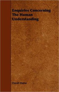 Enquiries Concerning The Human Understanding - David Hume