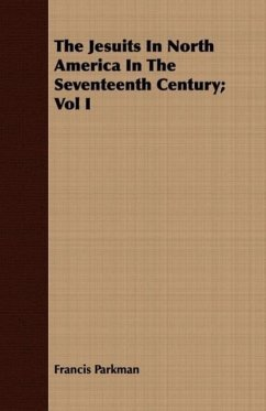 The Jesuits In North America In The Seventeenth Century Vol I - Parkman, Francis