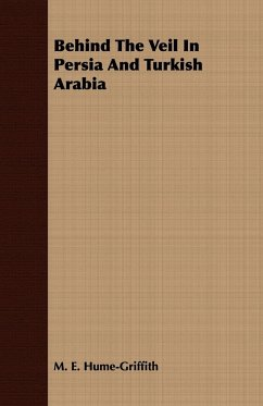 Behind The Veil In Persia And Turkish Arabia - Hume-Griffith, M. E.