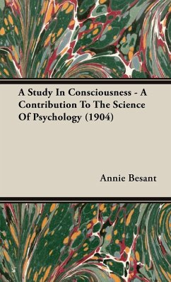 A Study In Consciousness - A Contribution To The Science Of Psychology (1904) - Besant, Annie