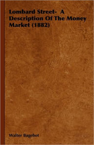 Lombard Street- A Description of the Money Market (1882) - Walter Bagehot