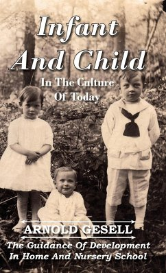 Infant and Child in the Culture of Today - The Guidance of Development in Home and Nursery School - Gesell, Arnold