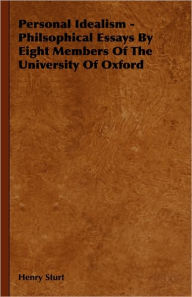 Personal Idealism - Philsophical Essays By Eight Members Of The University Of Oxford - Henry Sturt