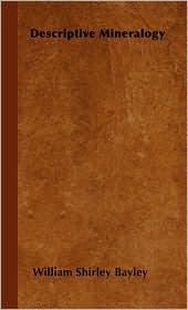 Descriptive Mineralogy - William Shirley Bayley