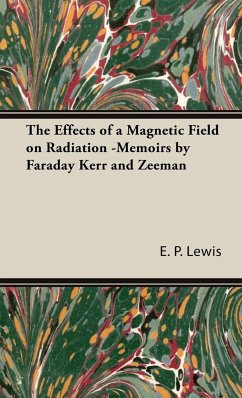 The Effects of a Magnetic Field on Radiation -Memoirs by Faraday Kerr and Zeeman - Lewis, E. P.