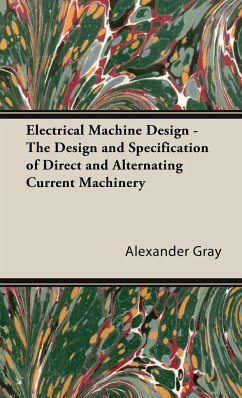 Electrical Machine Design - The Design and Specification of Direct and Alternating Current Machinery - Gray, Alexander