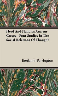 Head And Hand In Ancient Greece - Four Studies In The Social Relations Of Thought - Farrington, Benjamin