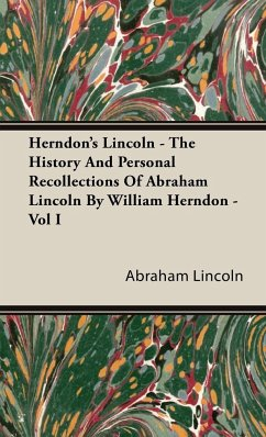 Herndon's Lincoln - The History And Personal Recollections Of Abraham Lincoln By William Herndon - Vol I - Lincoln, Abraham