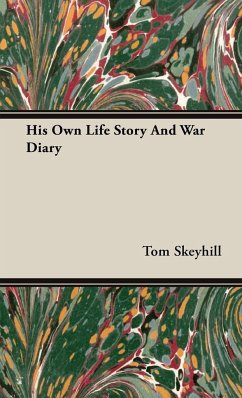 His Own Life Story and War Diary - Skeyhill, Tom