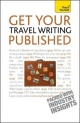 Get Your Travel Writing Published: Teach Yourself - Cynthia Dial