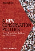 A New Conservation Politics: Power, Organization Building and Effectiveness - David Johns