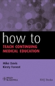 How to Teach Continuing Medical Education - Mike Davis; Kirsty Forrest