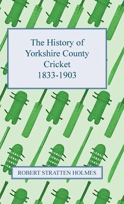 The History of Yorkshire County Cricket 1833-1903 - Holmes, Robert Stratten
