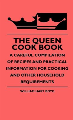 The Queen Cook Book - A Careful Compilation Of Recipes And Practical Information For Cooking And Other Household Requirements - Boyd, William Hart