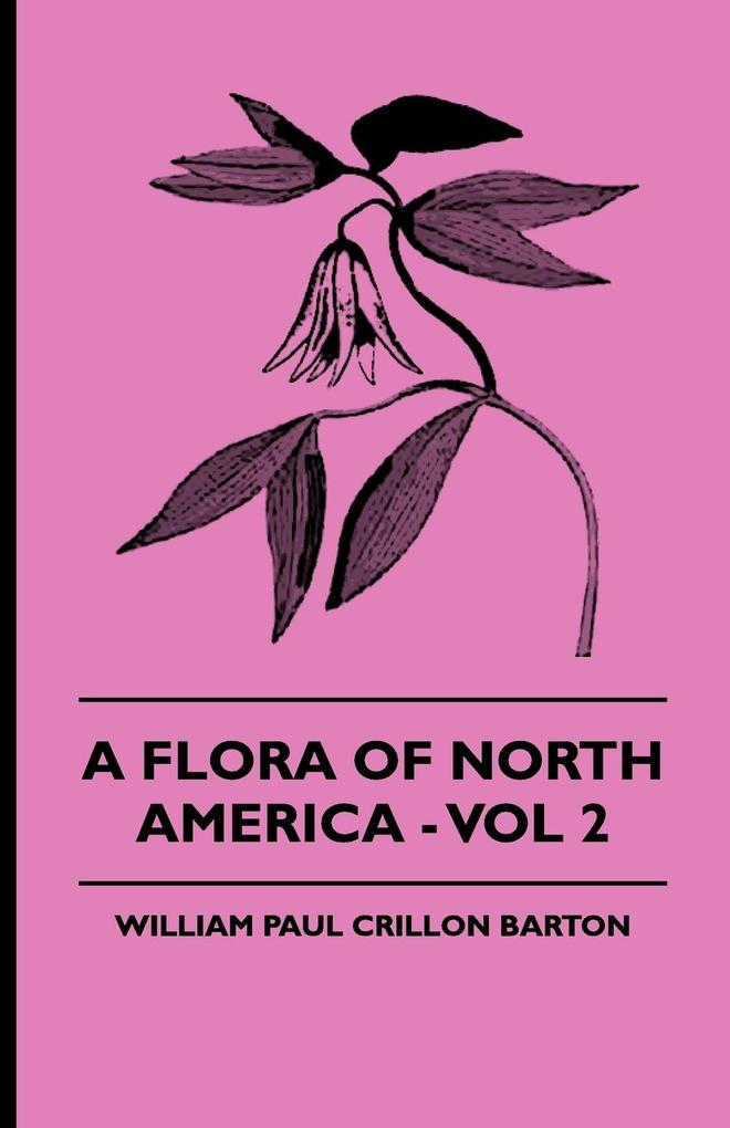 A Flora Of North America - Vol 2 als Taschenbuch von William Paul Crillon Barton