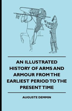An Illustrated History Of Arms And Armour From The Earliest Period To The Present Time - Demmin, Auguste