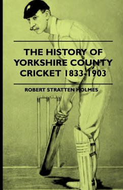 The History of Yorkshire County Cricket 1833-1903 - Holmes, Robert Stratten Teale, Oscar Schutte