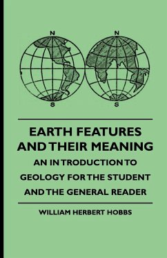 Earth Features and Their Meaning - An Introduction to Geology for the Student and the General Reader - Hobbs, William Herbert Howell, Mary J.