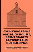 Hodgson, Frederick Thomas: Estimating Frame And Brick Houses, Barns, Stables, Factories And Outbuildings