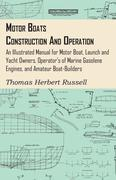 Russell, Thomas Herbert: Motor Boats - Construction and Operation - An Illustrated Manual for Motor Boat, Launch and Yacht Owners, Operator´s of Marine Gasolene Engines, and Amateur Boat-Builders