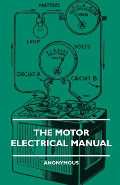 The Motor Electrical Manual - A Practical and Fully Illustrated Handbook and Guide for All Motorists, Describing in Simple Language the Principles, Co - Anon Rodgers, John