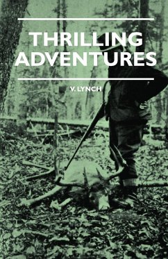 Thrilling Adventures - Guilding, Trapping, Big Game Hunting - From the Rio Grande to the Wilds of Maine - Lynch, V. Day, Lewis Cecil