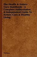 The Health & Nature Cure Handbook - A Complete Authoritative & Independent Guide to Nature Cure & Healthy Living