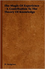 The Magic Of Experience - A Contribution To The Theory Of Knowledge - H. Redgrove