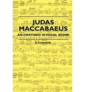 Judas Maccabaeus - An Oratorio In Vocal Score - G. F. Handel