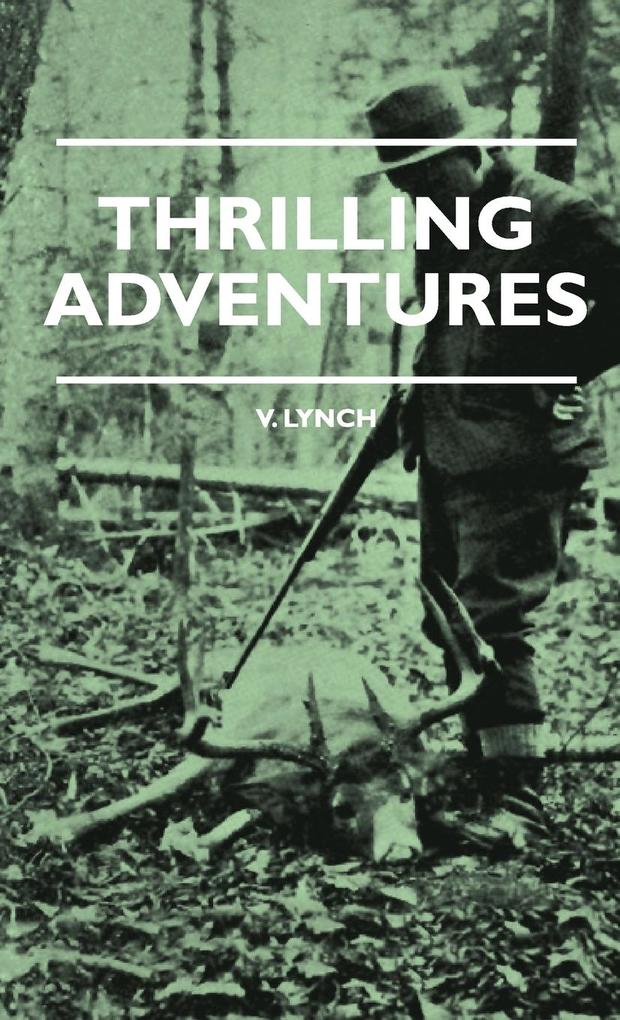 Thrilling Adventures - Guilding, Trapping, Big Game Hunting - From the Rio Grande to the Wilds of Maine als Buch von V. Lynch, Lewis Cecil Day - Obscure Press