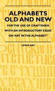 Day Lewis, Cecil;Anon: Alphabets Old and New - For the Use of Craftsmen with an Introductory Essay on ´Art in the Alphabet´
