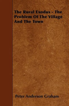 The Rural Exodus - The Problem of the Village and the Town - Graham, Peter Anderson