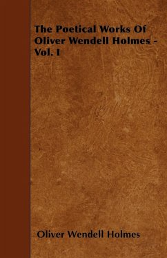 The Poetical Works of Oliver Wendell Holmes - Vol. I - Holmes, Oliver Wendell Jr.