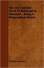 The Life and Life-Work of Behramji M. Malabari - Being a Biographical Sketch