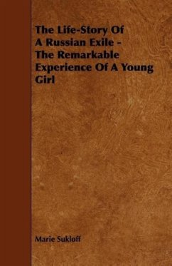 The Life-Story Of A Russian Exile - The Remarkable Experience Of A Young Girl - Sukloff, Marie
