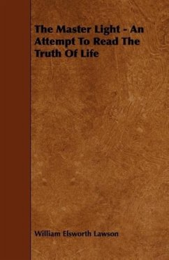The Master Light - An Attempt To Read The Truth Of Life - Lawson, William Elsworth